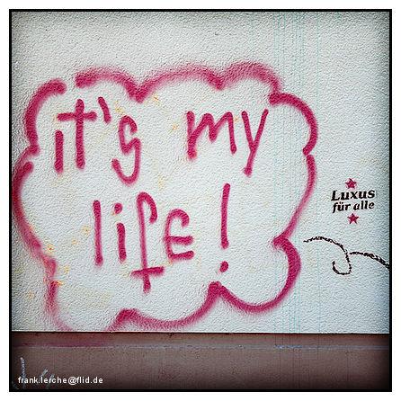 It*s my life!